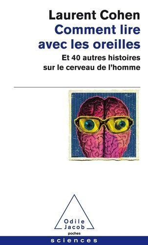 Comment lire avec les oreilles - Et 40 autres histoires sur le cerveau de l'homme