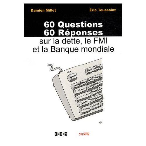 60 questions  60 r u00e9ponses sur la dette  le fmi et la banque mondiale de damien millet format broch u00e9