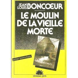 Le Moulin De La Vieille Morte - Boncoeur