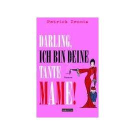 Darling, ich bin deine Tante Mame! - Patrick Dennis