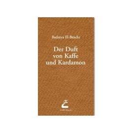 Der Duft von Kaffee und Kardamom - Badreya El-Beshr