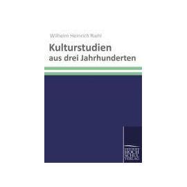 Kulturstudien aus drei Jahrhunderten - Wilhelm Heinrich Riehl