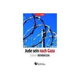 Benbassa, E: Jude sein nach Gaza - Esther Benbassa