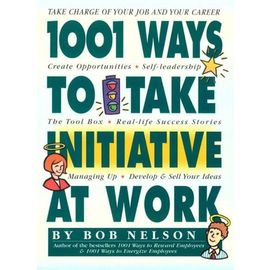 1001 Ways To Take Initiative At Work - Nelson
