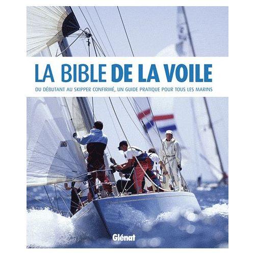 La Bible De La Voile Du Debutant Au Skipper Confirme Un Guide Pratique Pour Tous Les Marins Rakuten