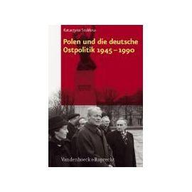 Polen und die deutsche Ostpolitik 1945-1990 - Katarzyna Stoklosa
