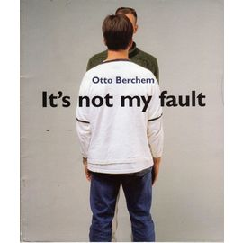 Otto Berchem: It's Not My Fault - Otto Berchem