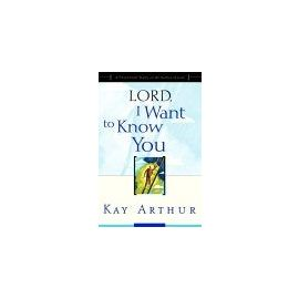 Lord, I Want To Know You : A Devotional Study On The Names Of God - Kay Arthur