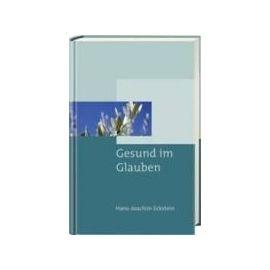 Gesund im Glauben - Hans-Joachim Eckstein