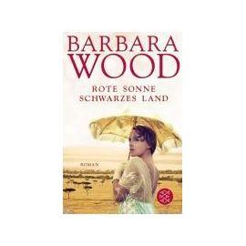 Rote Sonne, schwarzes Land - Barbara Wood