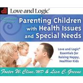 Parenting Children with Health Issues and Special Needs Love and Logic Essentials for Raising Happy Healthier Kids