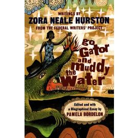 Go Gator and Muddy the Water - Writings by Zora Neale Hurston from the Federal Writers Project (Paper) - Zora Neale Hurston