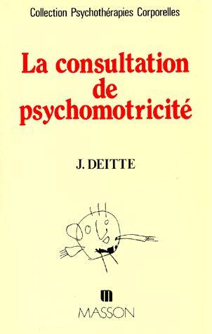 LA CONSULTATION DE PSYCHOMOTRICITE. Une approche psychothérapique originale