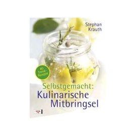 Selbstgemacht: Kulinarische Mitbringsel - Stephan Krauth