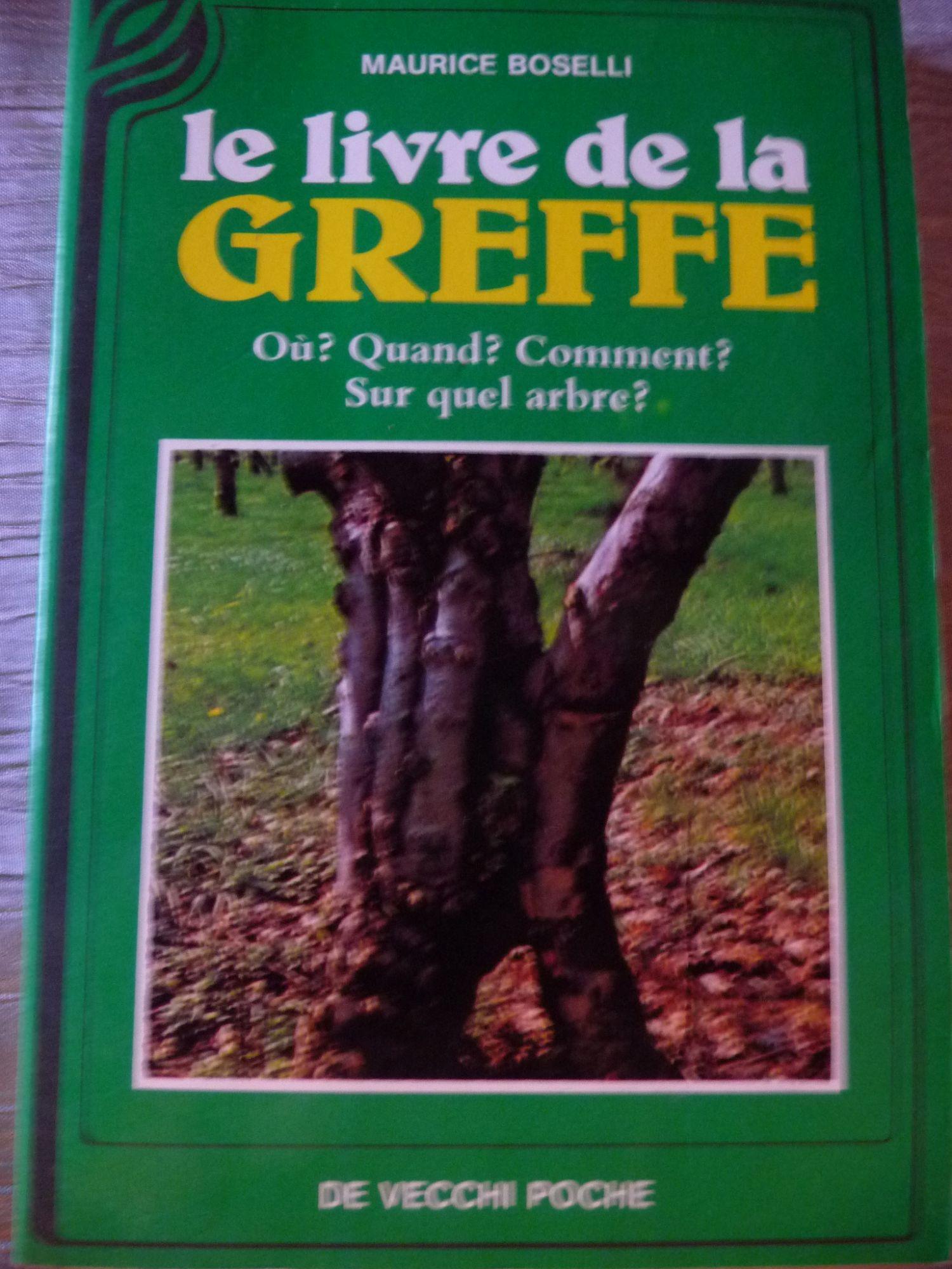 Le livre de la greffe - Où ? quand ? comment ? sur quel arbre ?