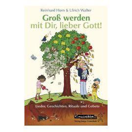 Groß werden mit dir, lieber Gott - Reinhard Horn