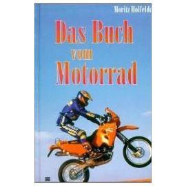Das Buch vom Motorrad - Moritz Holfelder