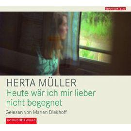 Heute wär ich mir lieber nicht begegnet - Herta Müller