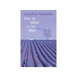 Denn das Glück ist eine Reise - Caroline Vermalle