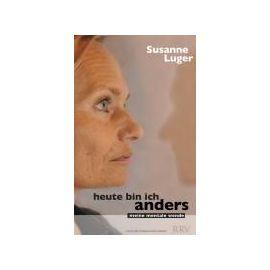 Heute bin ich anders - meine mentale Wende - Susanne Luger