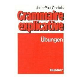 Grammaire explicative. Übungen zur französischen Grammatik für Leistungskurs und Studium - Jean-Paul Confais