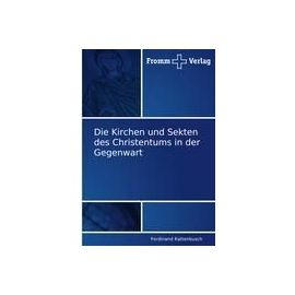 Die Kirchen und Sekten des Christentums in der Gegenwart - Ferdinand Kattenbusch