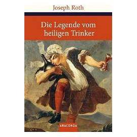 Die Legende vom heiligen Trinker - Joseph Roth