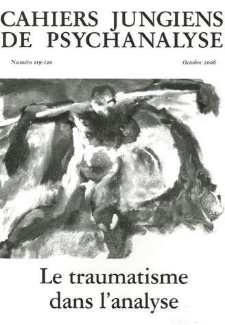 Cahiers jungiens de psychanalyse, N° 119-120, Octobre - Le traumatisme dans l'analyse