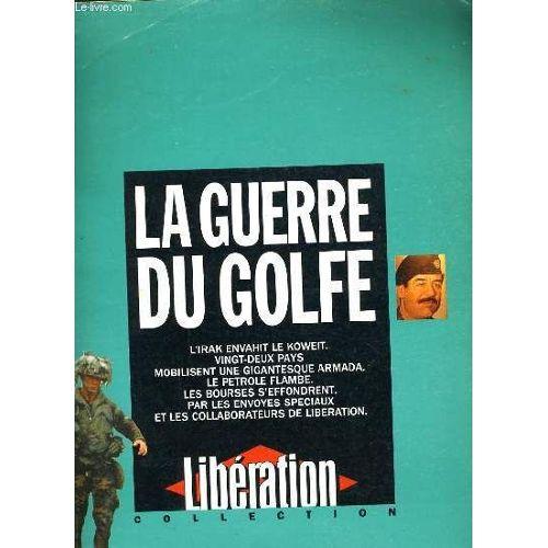 Liberation Collection N 5 La Guerre Du Golfe L Irak Envahit Le Koweit Rakuten