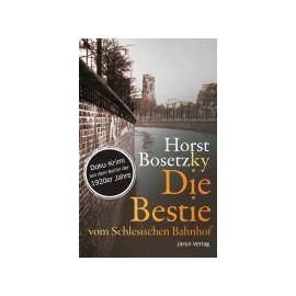 Die Bestie vom Schlesischen Bahnhof - Horst Bosetzky