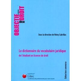 Le dictionnaire du vocabulaire juridique De l'étudiant en licence de droit - Rémy Cabrillac
