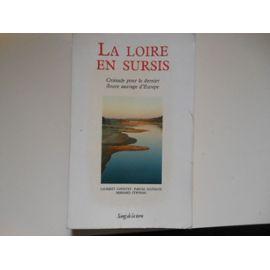 La Loire en sursis - croisade pour le dernier fleuve sauvage d'Europe - Laurent Courtet