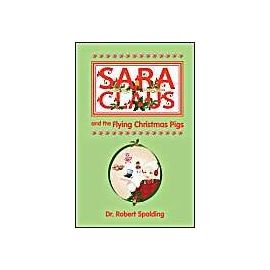 Sara Claus and the Flying Christmas Pigs - Robert T. Spalding
