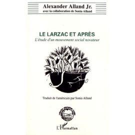 Le Larzac et après. L'étude d'un mouvement social innovateur - Alexander Alland
