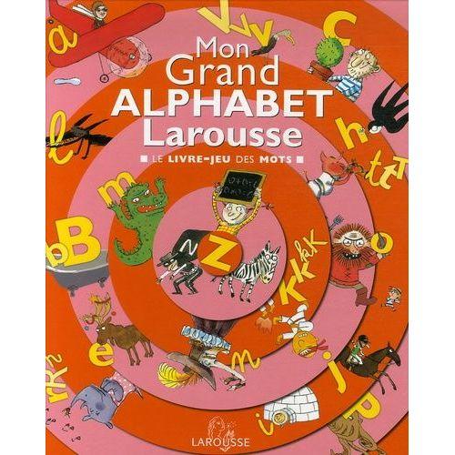 Mon Grand Alphabet Larousse Le Livre Jeu Des Mots
