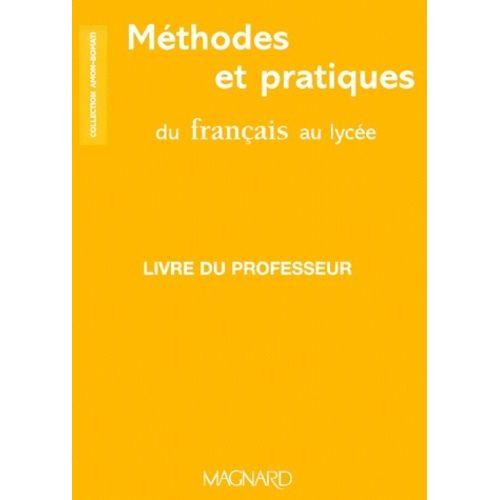 Methodes Et Pratiques Du Francais Au Lycee Livre Du Professeur