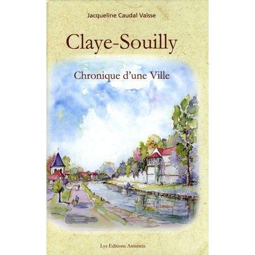 Claye-Souilly. Chronique d'une ville - Jacqueline Caudal Vaïsse