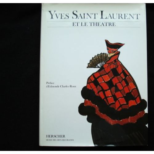 Yves Saint Laurent Et Le Theatre Exposition 25 Juin 7 Septembre 1986 Paris Musee Des Arts Decoratif