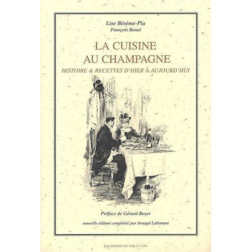 La cuisine au champagne histoire recettes d 39 hier aujourd 39 hui de bonal fran ois format broch - Cuisine au champagne ...