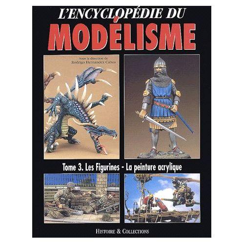 L'encyclopédie du modélisme. Tome 3, Les figurines, la peinture acrylique - Rodrigo Hernandez Cabos, Collectif
