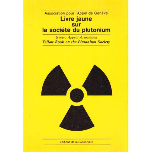 Livre Jaune Sur La Societe Du Plutonium Association Pour L Appel De Geneve