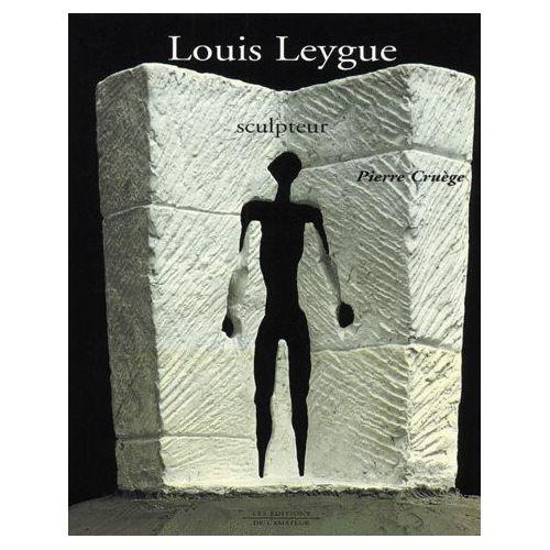 Louis Leygue.. 1905-1992, sculpteur - Pierre Cruège