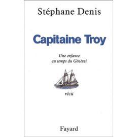 Capitaine Troy. Une enfance au temps du Général - Stéphane Denis