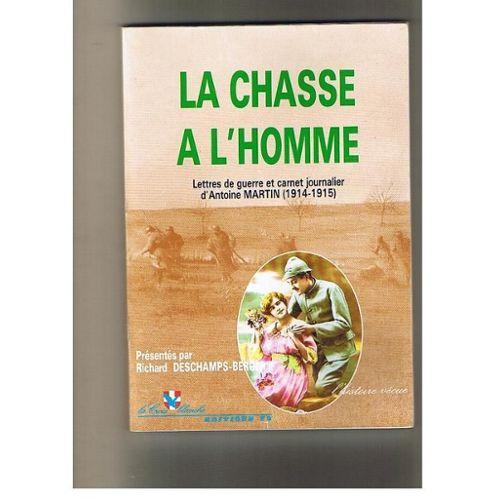 La Chasse à Lhomme Lettres De Guerre Et Carnet Journalier Dantoine Martin 1914 1915