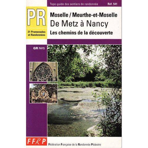 De Metz À Nancy - Moselle, Meurthe-Et-Moselle, Les Chemins De La  Découverte, Pr, 21 Promenades Et Randonnées