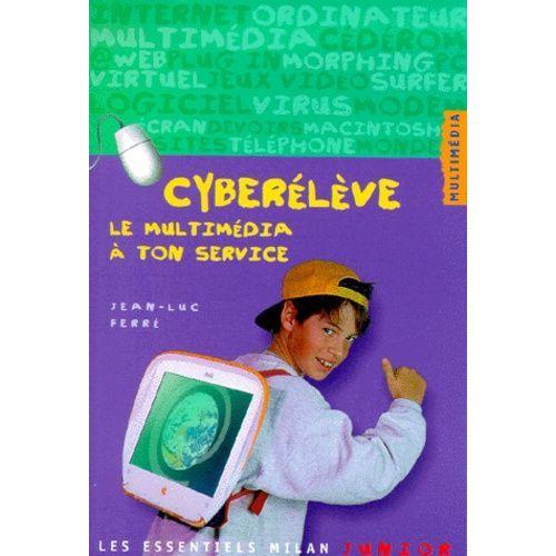 Cyberélève. Le multimédia à ton service - Jean-Luc Ferré