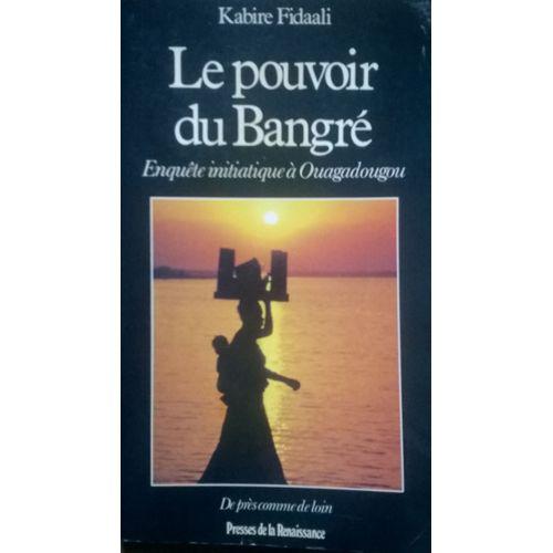 enqu/ête initiatique /à Ouagadougou Le pouvoir du Bangr/é