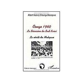 Congo 1960 - la sécession du sud-Kasaï : la vérité du Mulopwe