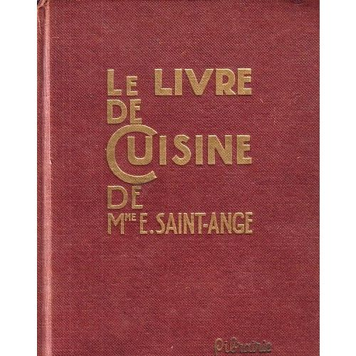 Le Livre De Cuisine De Mme E Saint Ange Recettes Et Methodes De La Bonne Cuisine Francaise
