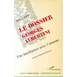 Le Dossier Georges Albertini - Une Intelligence Avec L'ennemi   de jean lévy